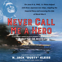 "Never Call Me a Hero - Timothy Orr,Laura Orr,N. Jack ""Dusty"" Kleiss"