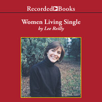 Women Living Single - Thirty Women Share Their Stories of Navigating Through a Married World - Lee Reilly