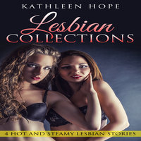Lesbian Collections - 4 Hot and Steamy Lesbian Stories - Kathleen Hope
