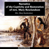 Narrative of the Captivity and Restoration of mrs. Mary Rowlandson - Mary White Rowlandson