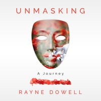 Unmasking - A Journey - Rayne Dowell