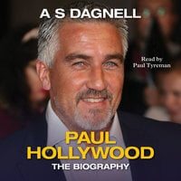 Paul Hollywood - The Biography - A S Dagnell