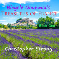 Bicycle Gourmet's Treasures of France - Book One - Christopher Strong