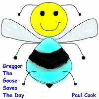 Greggor the Goose Saves the Day - Paul Cook