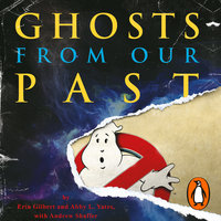 Ghosts from Our Past - Andrew Shaffer, Erin Gilbert, Abby L Yates