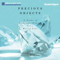 Precious Objects - A Story of Diamonds, Family, and a Way of Life - Alicia Oltuski