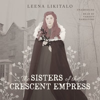 The Sisters of the Crescent Empress - Leena Likitalo