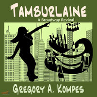 Tamburlaine: A Brooadway Revival - Gregory A. Kompes