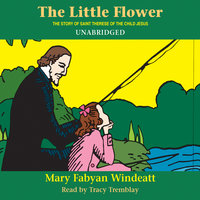 The Little Flower: The Story of St. Thérèse of the Child Jesus - Mary Fabyan Windeatt
