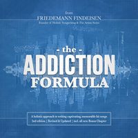 The Addiction Formula - A holistic approach to writing captivating, memorable hit songs (2nd edition) - Friedemann Findeisen