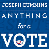 Anything for a Vote - Joseph Cummins