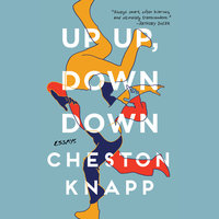 Up Up, Down Down - Essays - Cheston Knapp