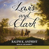 Lewis and Clark - Ralph K. Andrist