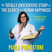 The Totally Unscientific Study of the Search for Human Happiness - Paula Poundstone