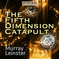 The Fifth-Dimension Catapult - Murray Leinster