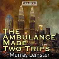 The Ambulance Made Two Trips - Murray Leinster