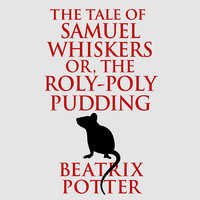The Tale of Samuel Whiskers or, The Roly-Poly Pudding - Beatrix Potter