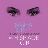 The Juliette Society, Book III: The Mismade Girl - Sasha Grey