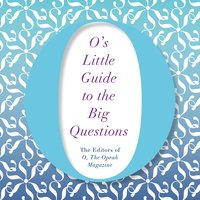 O's Little Guide to the Big Questions - The Editors of O, the Oprah Magazine