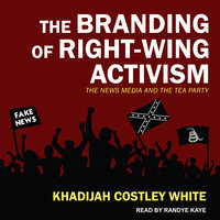 The Branding of Right-Wing Activism - Khadijah Costley White