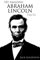 101 Amazing Abraham Lincoln Facts - Jack Goldstein