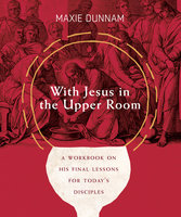 With Jesus in the Upper Room - Maxie Dunnam