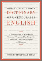 Robert Hartwell Fiske's Dictionary of Unendurable English - Robert Hartwell Fiske