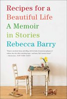 Recipes for a Beautiful Life - Rebecca Barry