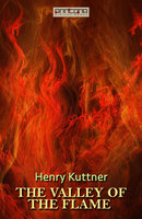 The Valley of the Flame - Henry Kuttner
