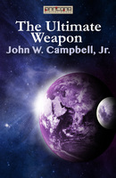 The Ultimate Weapon - John W. Campbell Jr.