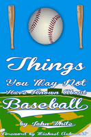 101 Things You May Not Have Known About Baseball - John DT White