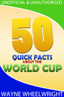 50 Quick Facts about the World Cup - Wayne Wheelwright