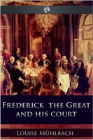 Frederick the Great and His Court - Luise Mühlbach