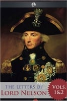 The Letters of Lord Nelson - Volumes 1 and 2 - Horatio Nelson