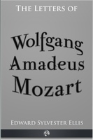 The Letters of Wolfgang Amadeus Mozart - Edward Sylvester Ellis