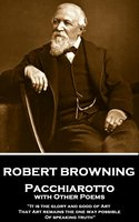 Pacchiarotto with Other Poems - Robert Browning