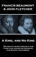 A King, and No King - John Fletcher,Francis Beaumont