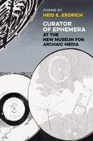 Curator of Ephemera at the New Museum for Archaic Media - Heid E. Erdrich