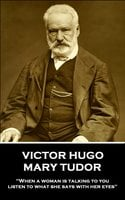 Mary Tudor - Victor Hugo