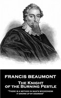 The Knight of the Burning Pestle - Francis Beaumont