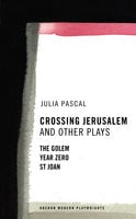 Crossing Jerusalem & Other Plays - Julia Pascal