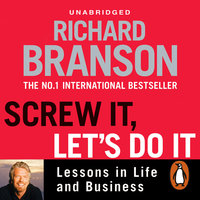 Screw It, Let's Do It - Lessons in Life and Business - Sir Richard Branson