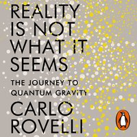 Reality Is Not What It Seems - Carlo Rovelli