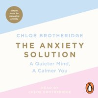 The Anxiety Solution - Chloe Brotheridge