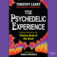 The Psychedelic Experience - A Manual Based on the Tibetan Book of the Dead - Ralph Metzner, Richard Alpert, Timothy Leary