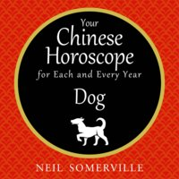 Your Chinese Horoscope for Each and Every Year - Dog - Neil Somerville