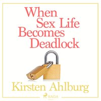 When Sex Life Becomes Deadlock - Kirsten Ahlburg Kirsten Ahlburg