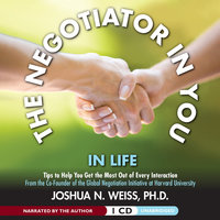 The Negotiator in You - In Life - Joshua N. Weiss (PhD)