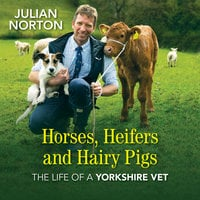 Horses, Heifers and Hairy Pigs - Julian Norton