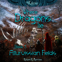 Where Dragons Lie - Book III - Allurvissian Fields - Richard R. Morrison